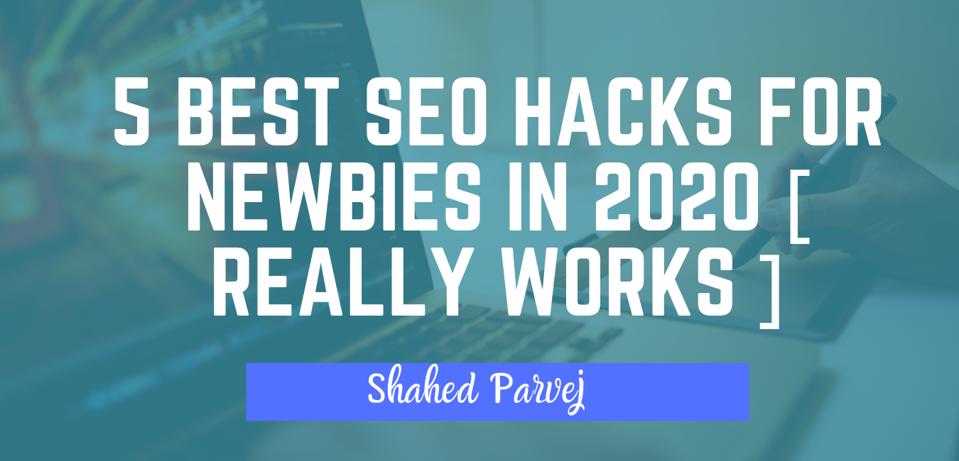 5 Best SEO Hacks For Newbies in 2020